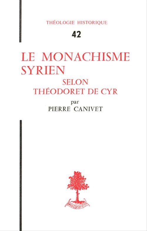 Pierre Canivet Le monachisme Syrien selon Théodoret de Cyr