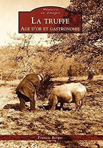 Francis Berger La truffe - Age d'or et gastronomie