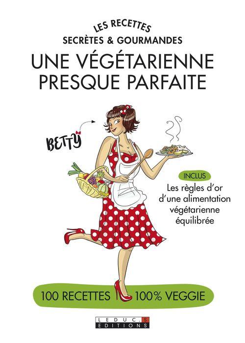 Alix Lefief-Delcourt Les recettes secrètes et gourmandes d'une végétarienne presque parfaite