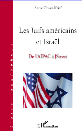 Annie Ousset-Krief Les Juifs américains et Israël ; de l'AIPAC à JStreet
