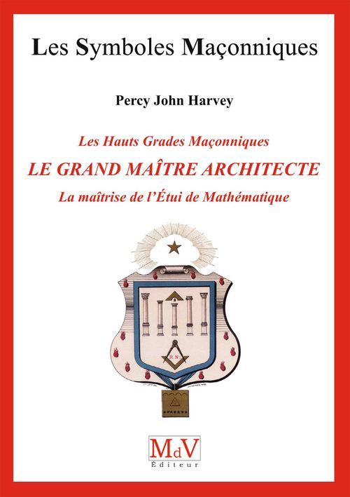 John Percy Harvey N. 72 - LE GRAND MAITRE ARCHITECTE, LA MAITRISE DE L'ETUI DE MATHEMATIQUES