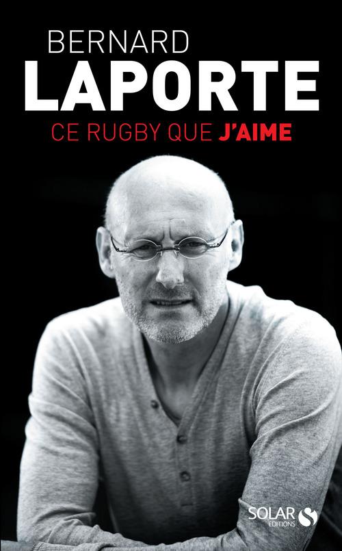 Bernard LAPORTE Ce rugby que j'aime