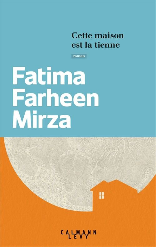 Fatima Farheen Mirza Cette maison est la tienne