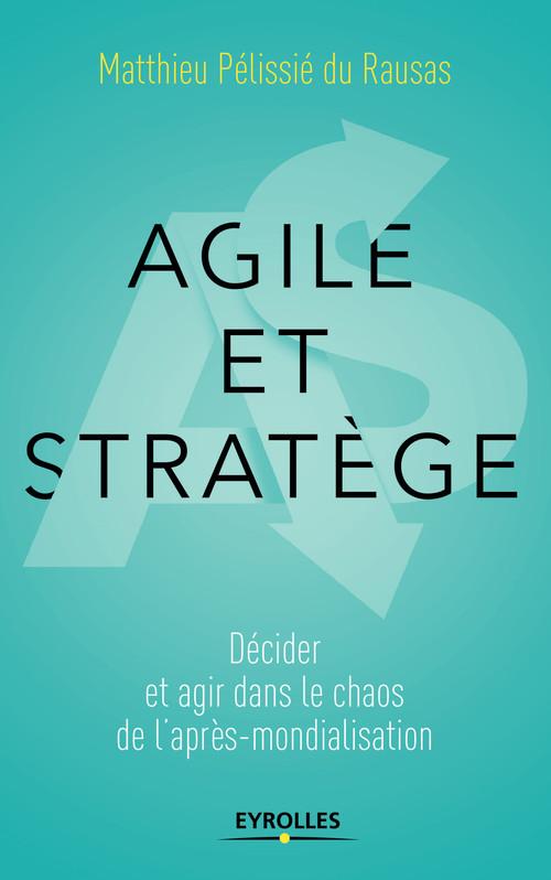 Agile et stratège ; décider et agir dans le chaos de l'après-mondialisation