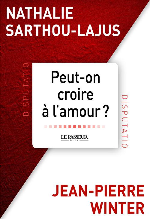 Nathalie Sarthou-lajus Peut-on croire à l'amour