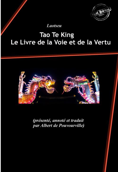 Tao Te King : Le Livre de la Voie et de la Vertu (éd. intégrale revue et corrigée, contenant « Le Tao » suivi de « Le Te » de Laotseu)