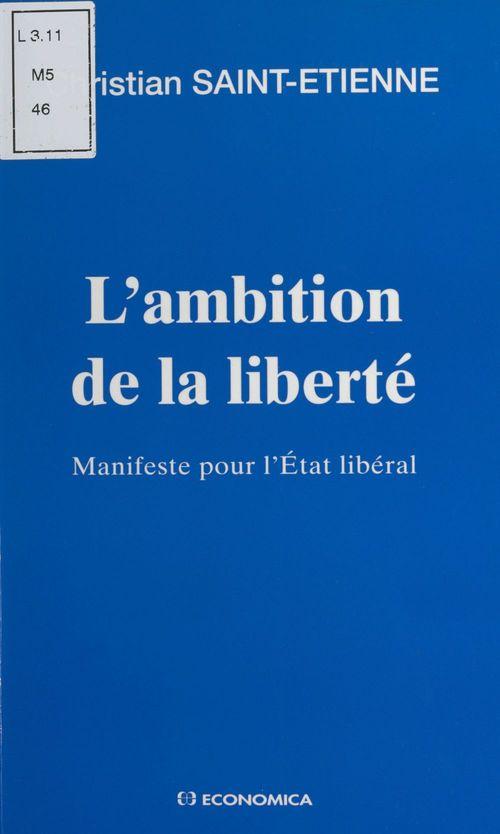 L'ambition de la liberté : manifeste pour l'État libéral