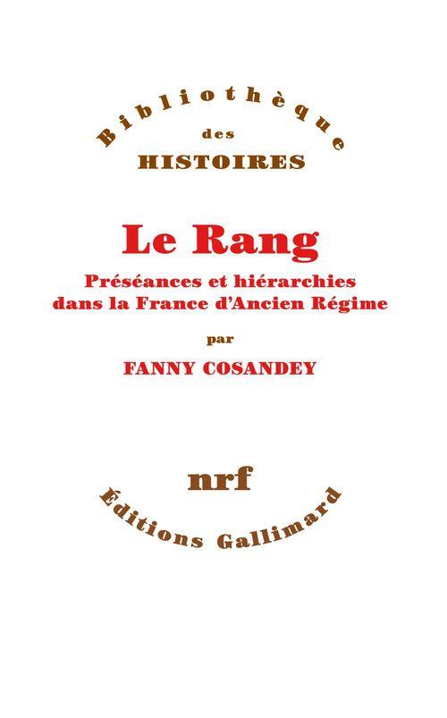 Le Rang. Préséances et hiérarchies dans la France d´Ancien Régime