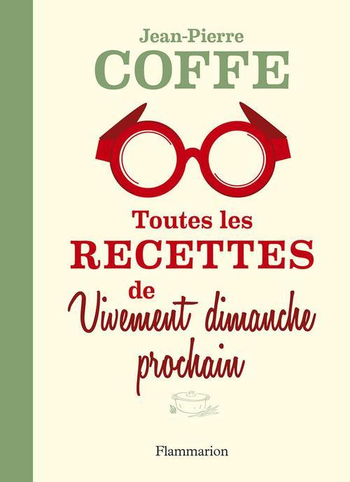 Jean-Pierre Coffe Toutes les recettes de Vivement dimanche prochain