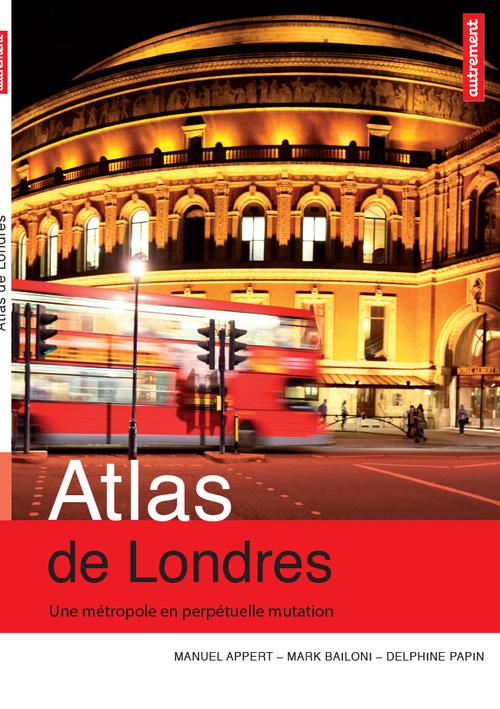 Manuel Appert Atlas de Londres : Une métropole en perpétuelle mutation