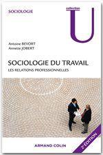 Antoine Bevort Sociologie du travail : les relations professionnelles