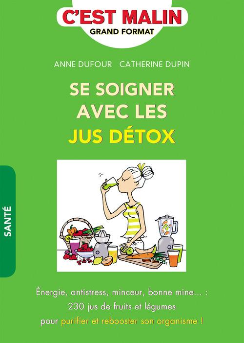 Anne Dufour Se soigner avec les jus détox, c'est malin