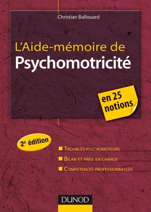 Christian Ballouard L'Aide-mémoire de psychomotricité - 2e édition