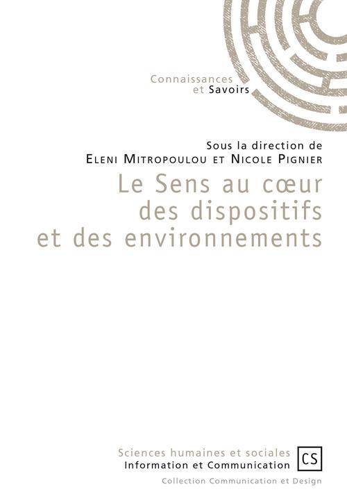 Sous la Direction de Eleni Mitropoulou Et Nicole Pignier Le Sens au coeur des dispositifs et des environnements