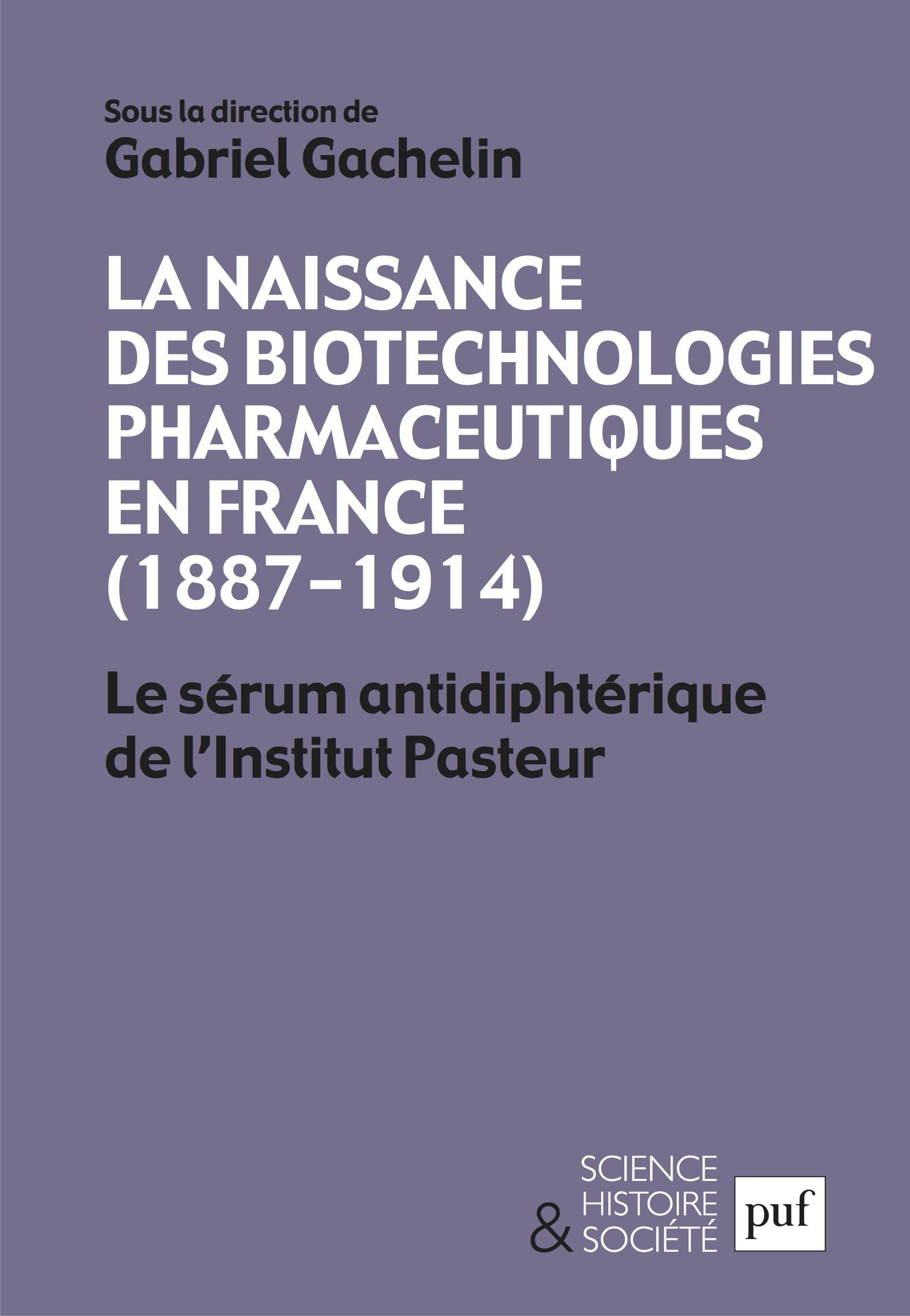 Gabriel Gachelin La naissance des biotechnologies pharmaceutiques en France (1887-1914)