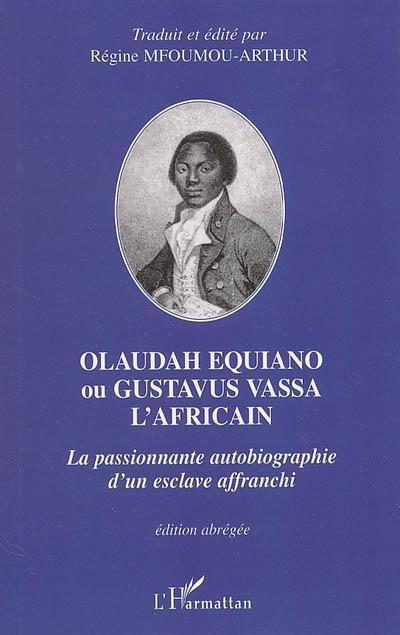 Olaudah Equiano Ou Gustavus Vassa L'Africain ; La Passionnante Autobiographie D'Un Esclave Affranchi