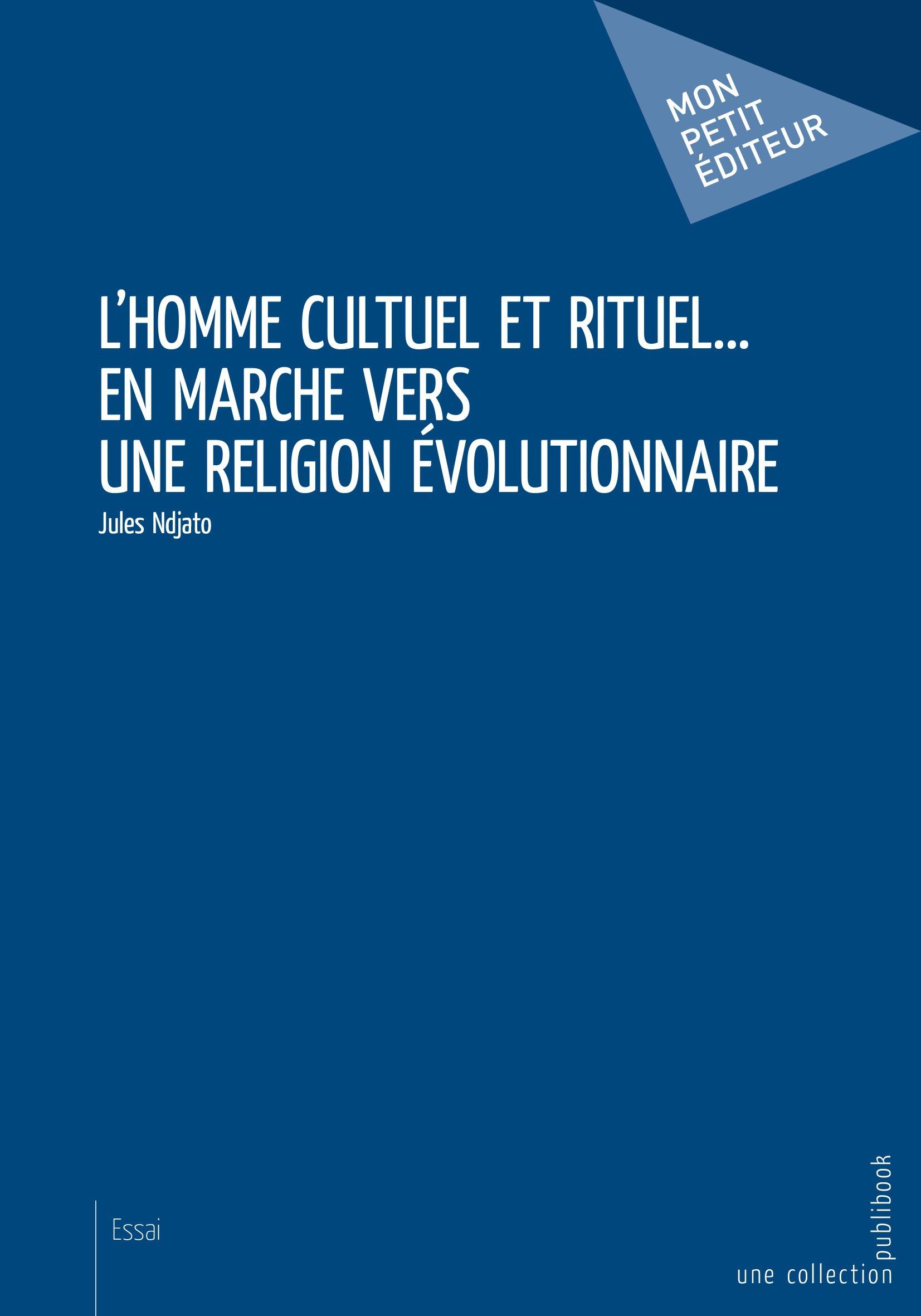 Jules Ndjato L'homme cultuel et rituel... en marche vers une religion évolutionnaire