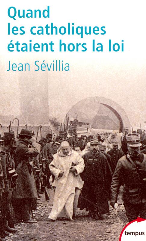 Jean SÉVILLIA Quand les catholiques étaient hors la loi