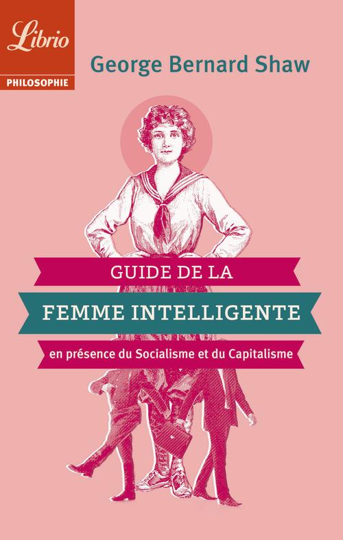George Bernard Shaw Guide de la Femme intelligente en présence du Socialisme et du Capitalisme