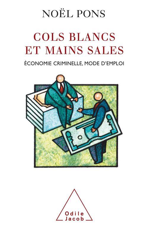 Cols Blancs Et Mains Sales - Economie Criminelle, Mode D'Emploi