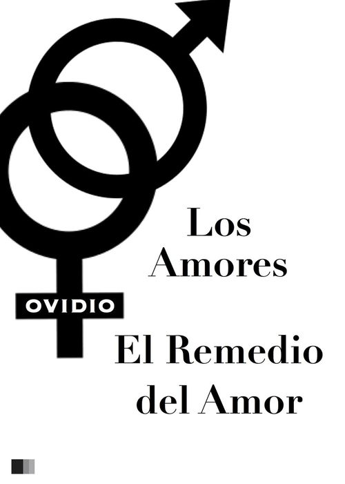 Ovidio Los Amores ; el Remedio del Amor