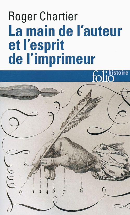 Roger Chartier La main de l'auteur et l'esprit de l'imprimeur. XVIe-XVIIIe siècle