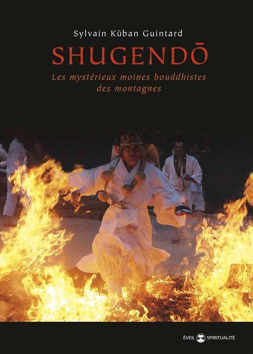 Sylvain Kuban Guintard Shugendo : Les mystérieux moines bouddhistes des montagnes