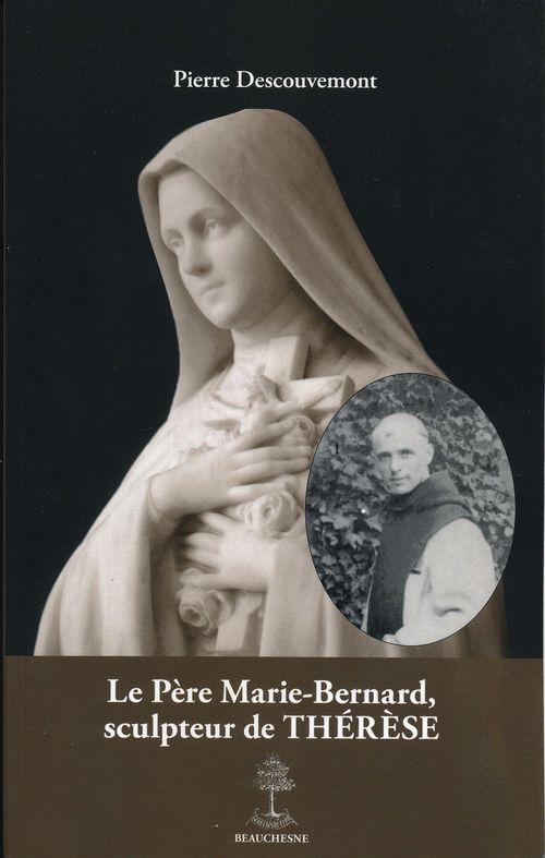 Pierre Descouvemont Le Père Marie-Bernard, sculpteur de Thérèse