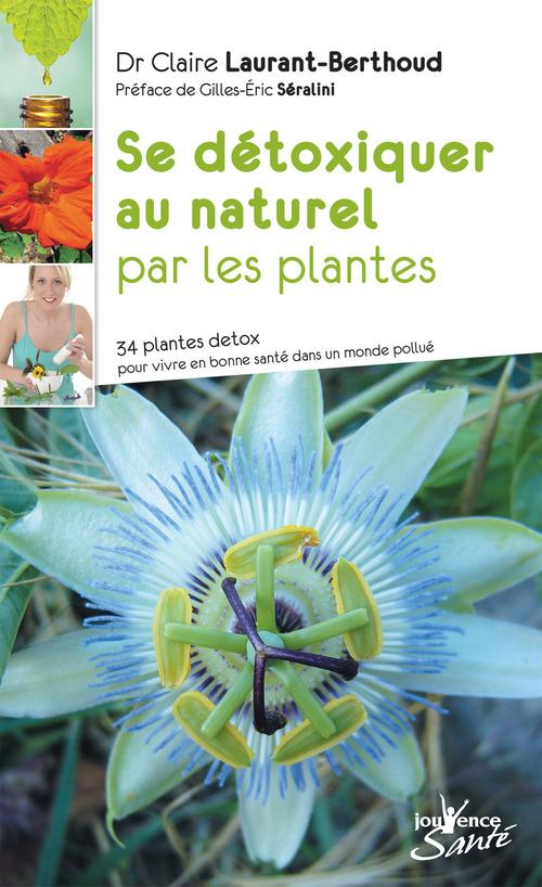 Claire Laurant-Berthoud Se détoxiquer au naturel par les plantes