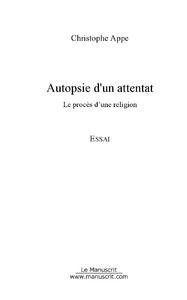 Christophe Appe Autopsie d'un attentat
