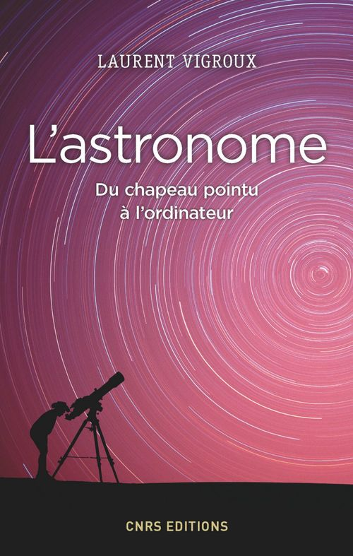 Laurent Vigroux Astronome. Du chapeau pointu à l'ordinateur (L')
