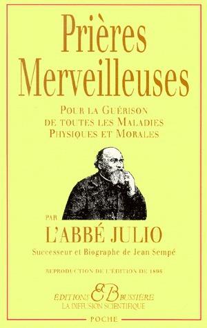 Abbe Julio Prieres merveilleuses ; pour la guerison de toutes les maladies physiques et morales