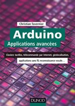 Arduino : applications avanc�es ; claviers tactiles, t�l�commande par internet, g�olocalisation...