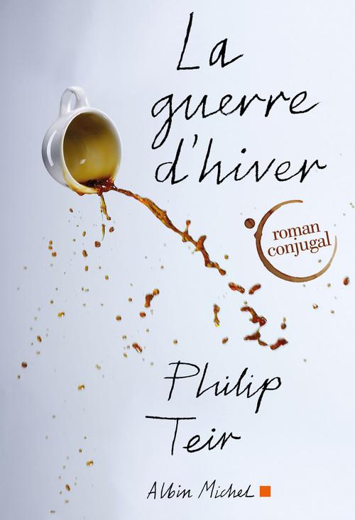 Philip Teir La guerre d'hiver ; roman conjugal