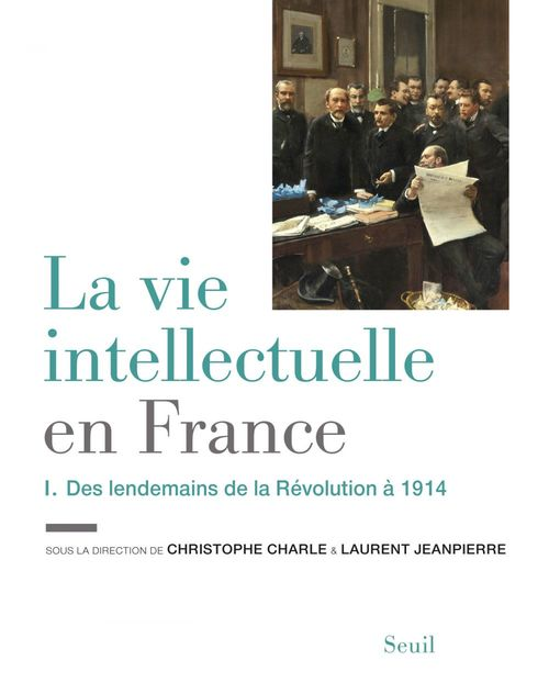 Collectif La Vie intellectuelle en France - Tome 1. Des lendemains de la Révolution à 1914