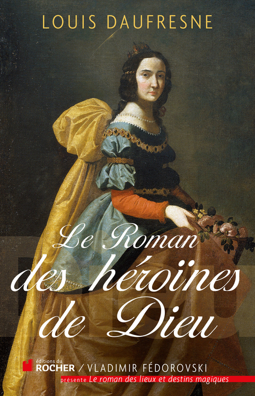 Louis Daufresne Le roman des héroïnes de Dieu
