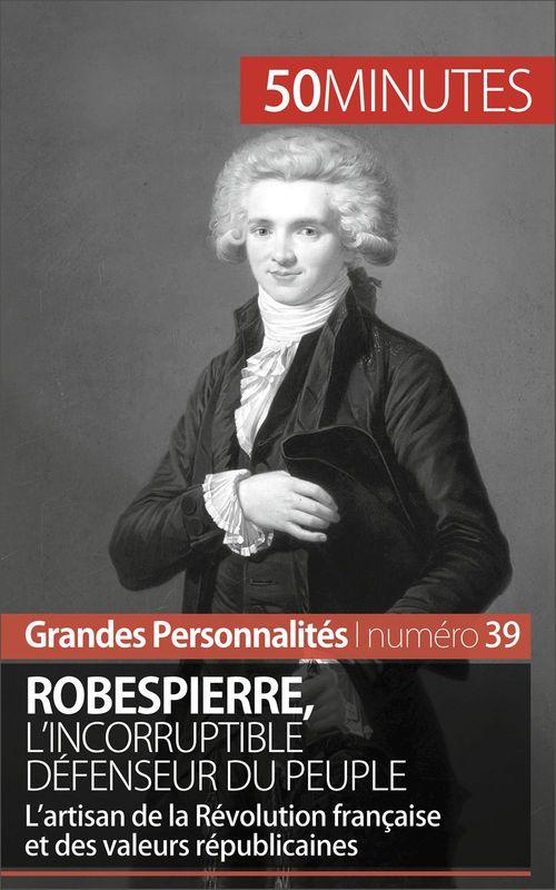 Robespierre, l'incorruptible défenseur du peuple