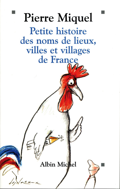 Pierre Miquel Petite Histoire des noms de lieux, villages et villes de France