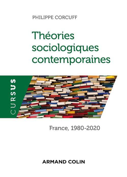 Théories sociologiques contemporaines ; France, 1980-2020 (4e édition)