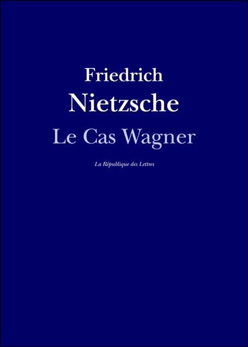 Friedrich Nietzsche Le Cas Wagner / Nietzsche Contre Wagner