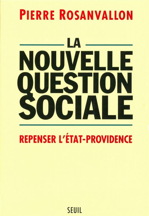 La Nouvelle Question sociale. Repenser l'Etat-providence