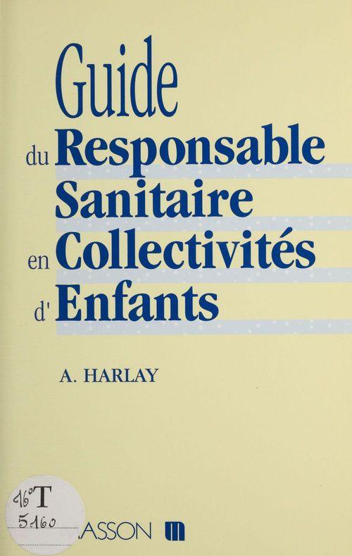 Alain Harlay Guide du responsable sanitaire en collectivités d'enfants