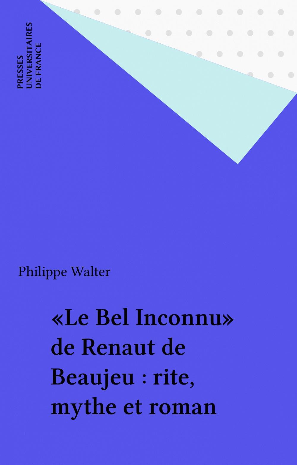«Le Bel Inconnu» de Renaut de Beaujeu : rite, mythe et roman
