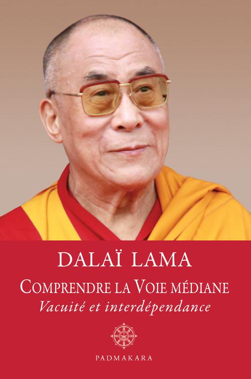 - Dalaï Lama Comprendre la Voie médiane, vacuité et interdépendance