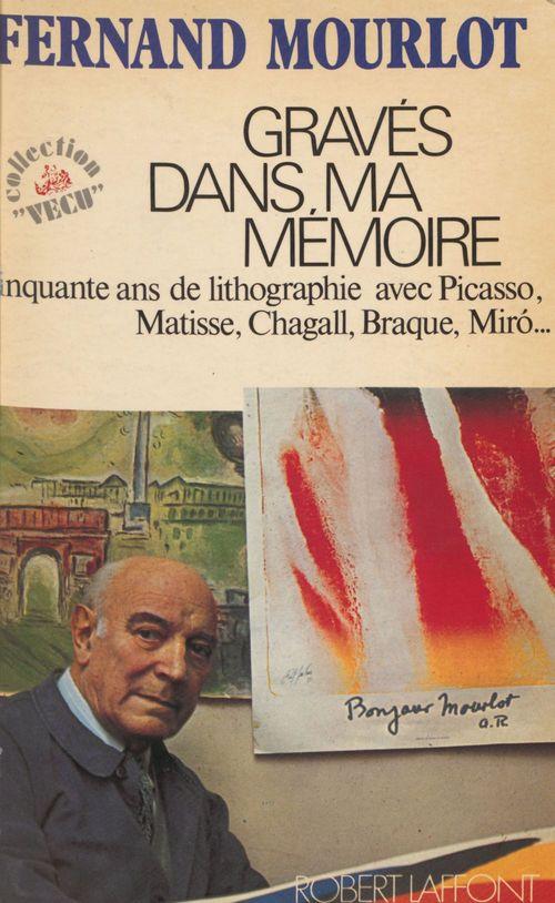 Fernand Mourlot Gravé dans ma mémoire
