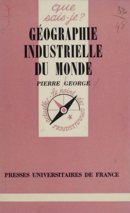 Pierre George Géographie industrielle du monde
