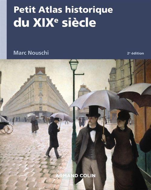Marc Nouschi Petit Atlas historique du XIXe siècle - 2e éd.