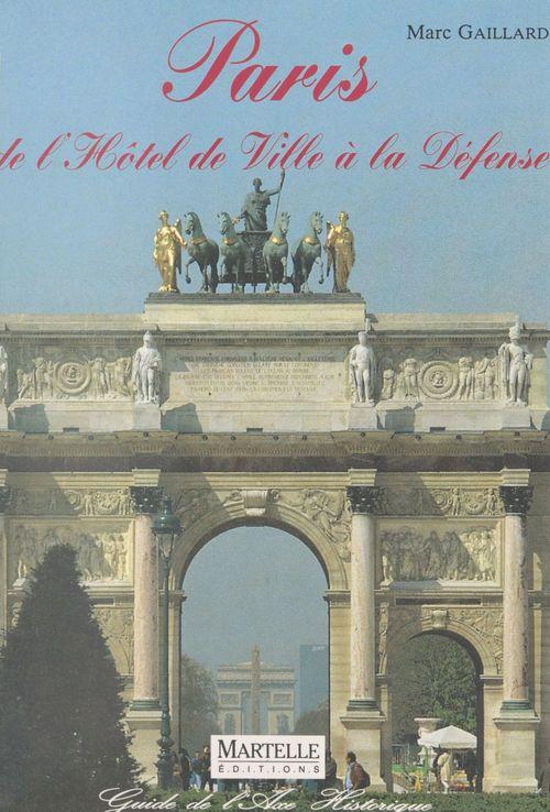 Marc Gaillard Paris, de l'Hôtel de ville à la Défense : L'Axe historique