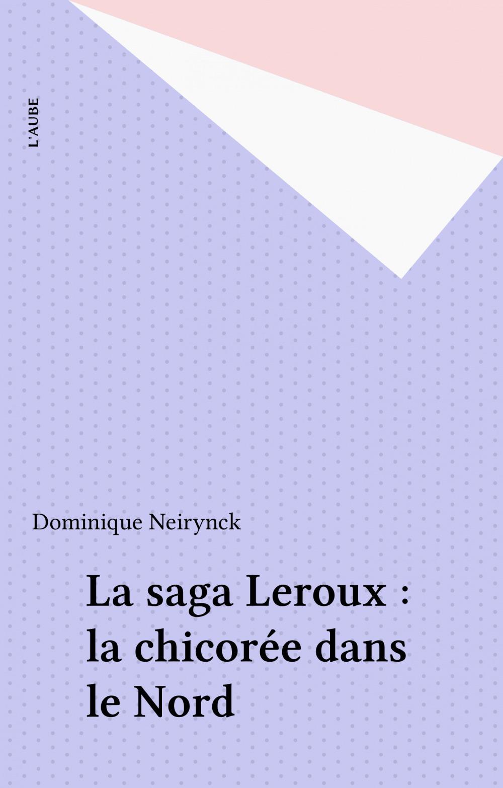 Dominique Neirynck La saga Leroux : la chicorée dans le Nord