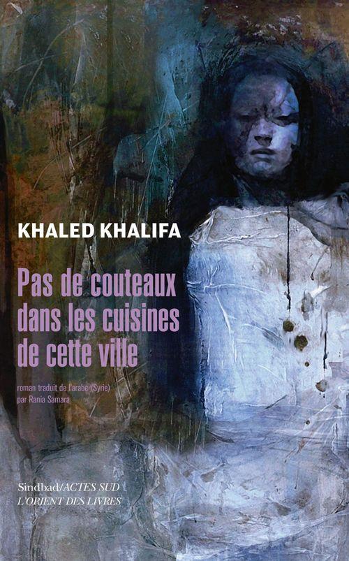 Khaled Khalifa Pas de couteaux dans les cuisines de cette ville